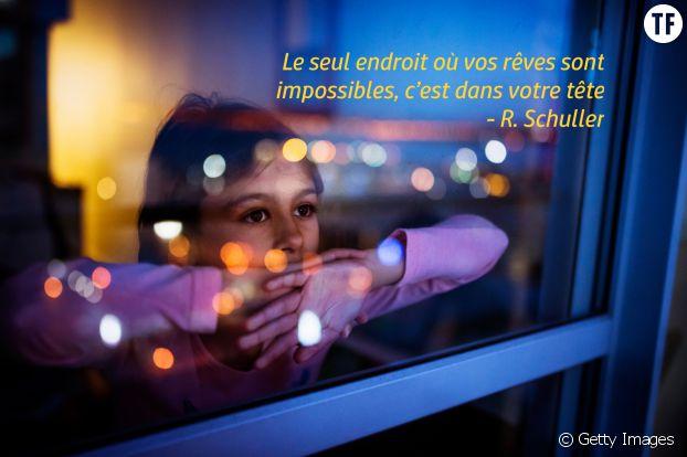 """""""Le seul endroit où vos rêves sont impossibles, c'est dans votre tête"""", R. Schuller"""