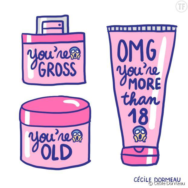 """""""OH MON DIEU tu as plus de 18 ans"""", """"Tu es dégoûtante"""", """"Tu es vieille"""" : voilà le message que notre société de consommation renvoie aux femmes à partir du moment où elles quittent la vingtaine (dessin de Cécile Dormeau)"""