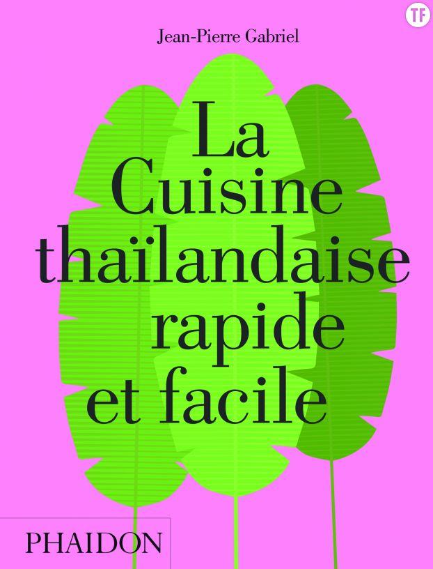 """""""La cuisine thaïlandaise rapide et facile"""" de Jean-Pierre Gabriel"""