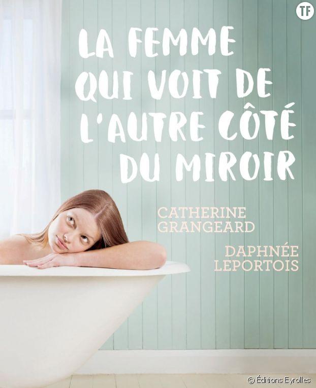 La femme de l'autre côté du miroir :  Catherine Grangeard et Daphnée Leportois