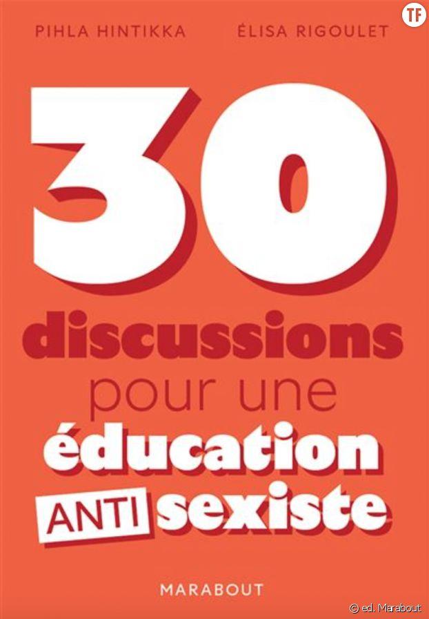 """""""30 discussions pour une éducation anti-sexiste"""", de Pihla Hintikka et Elisa Rigoulet."""