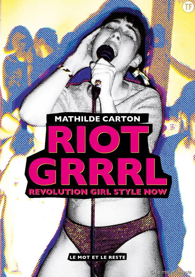 """""""Riot Grrrl : revolution girl style now"""", une lecture qui donne envie de pogoter."""