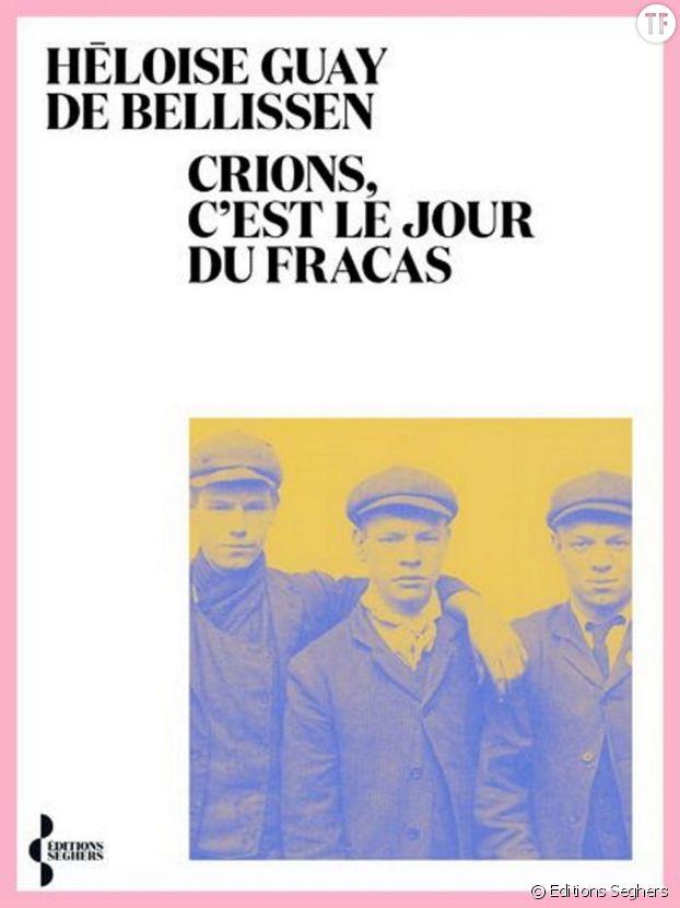 """""""Crions, c'est le jour du fracas"""" de Héloïse Guay de Bellissen"""