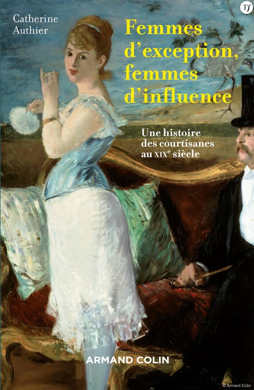 Femmes d'exception, femmes d'influence - Une histoire des courtisanes au XIXe siècle de Catherine Authier
