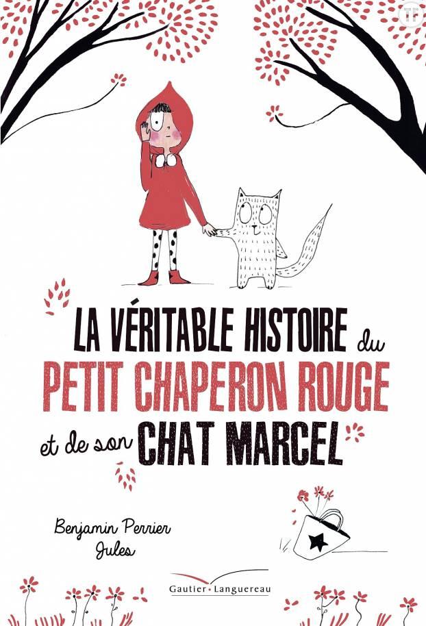 La véritable histoire du petit chaperon rouge et de son chat Marcel de Benjamin Perrier – 11 euros