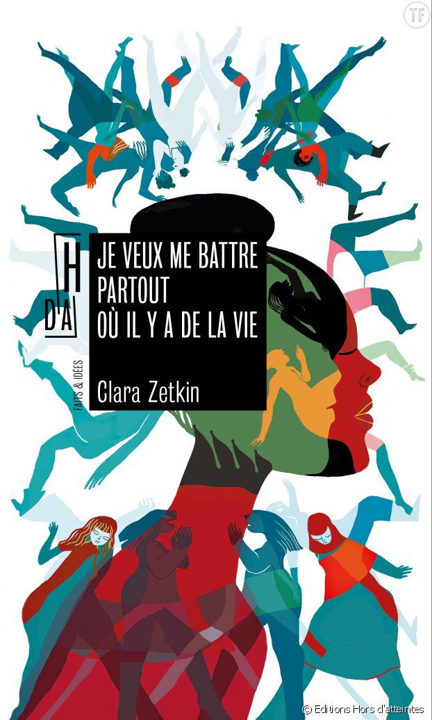 """""""Je veux me battre partout où il y a de la vie"""" de Clara Zetkin."""