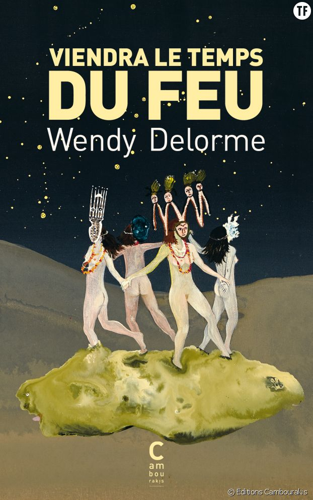 """Viendra le temps du feu"" de Wendy Delorme"