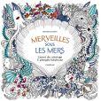Merveilles sous les mers : carnet de coloriage et plongée fabuleuse