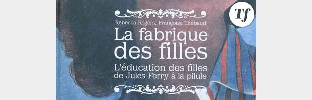 La Fabrique des Filles, de Rebecca Rogers et Françoise Thébaud