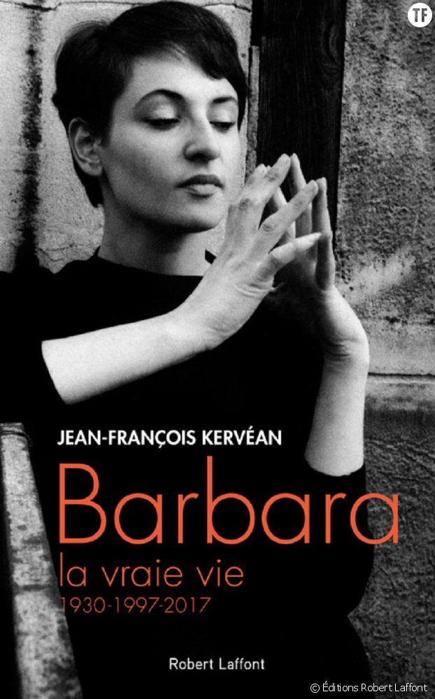 Barbara, la vraie vie, 1930-1997-2017, Jean-François Kervéan, Editions Robert Laffont.