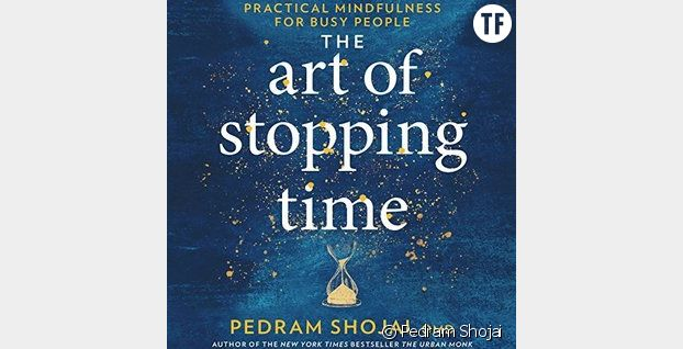 Routine anti-stress : Pedram Shojai, L'Art d'arrêter le temps