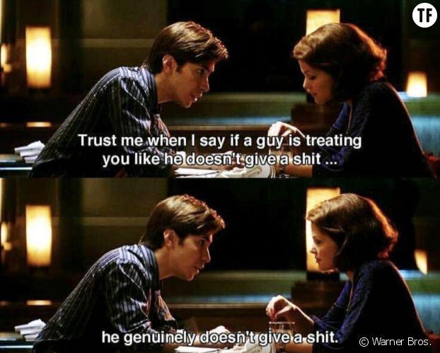 """""""Crois-moi, quand un mec te traite comme s'il n'en avait rien à foutre. C'est qu'il n'en a réellement rien à foutre"""""""