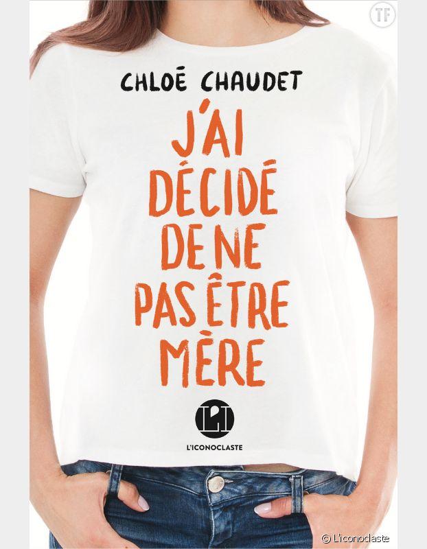 J'ai décidé de ne pas être mère de Chloé Chaudet