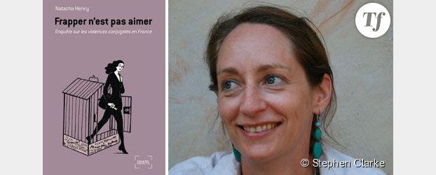Frapper n'est pas aimer, enquête sur les violences conjugales en France, Natacha Henry