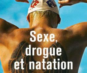 Sexe, drogue et natation : le livre choc d'Amaury Leveaux