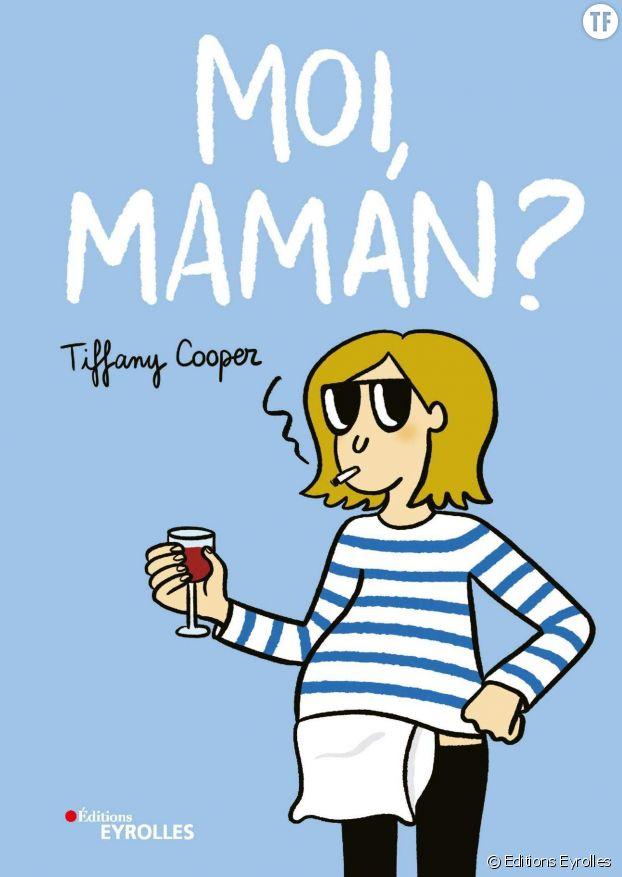 """Moi, Maman ?"", ou l'humour irrésistible de Tiffany Cooper."