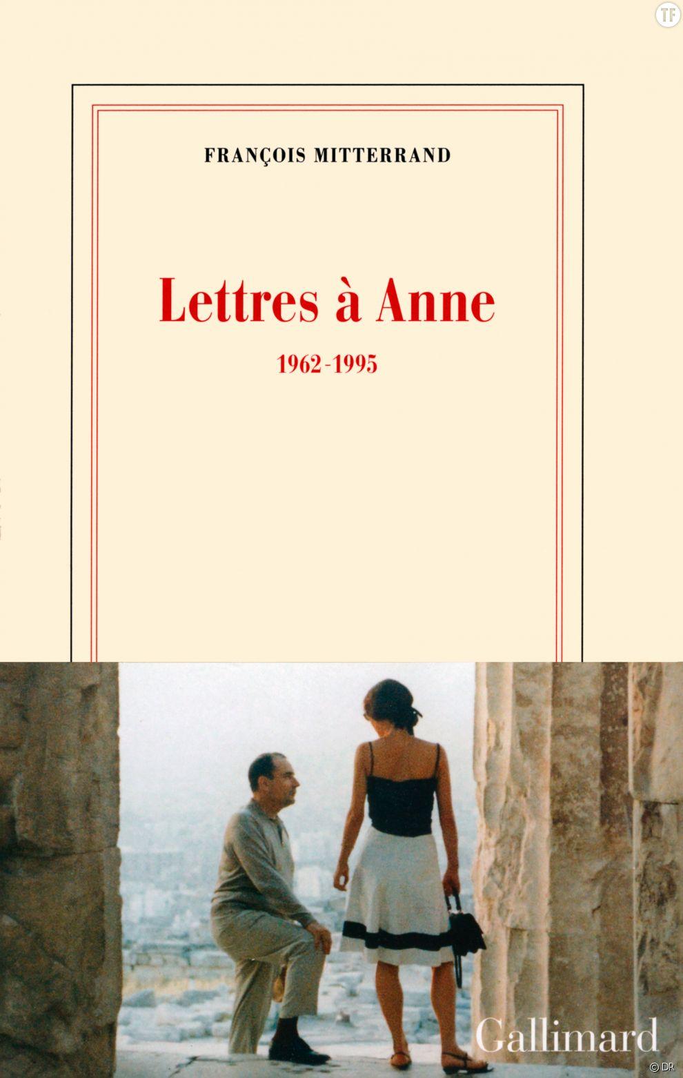 Lettres à Anne 1962-1995  de François Mitterrand, Éd. Gallimard,  35 euros sur Amazon