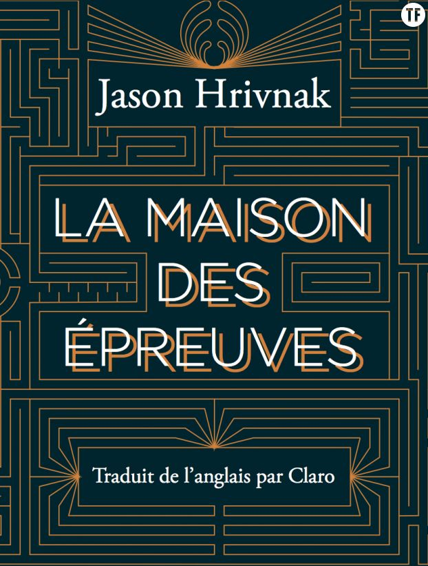 La maison des épreuves, de Jason Hrivnak