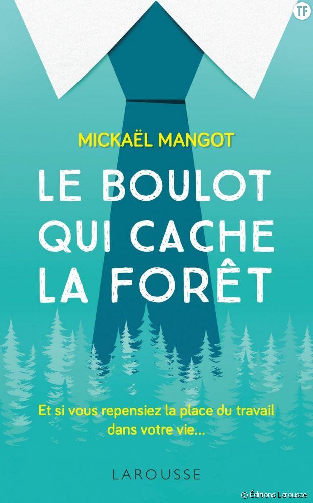 Le Boulot qui cache la forêt, Mickael Mangot, Éditions Larousse.