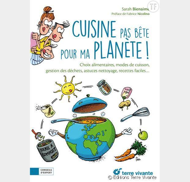 """""""Cuisine pas bête pour ma planète"""", de Sarah Bienaimé, éditions Terre vivante"""