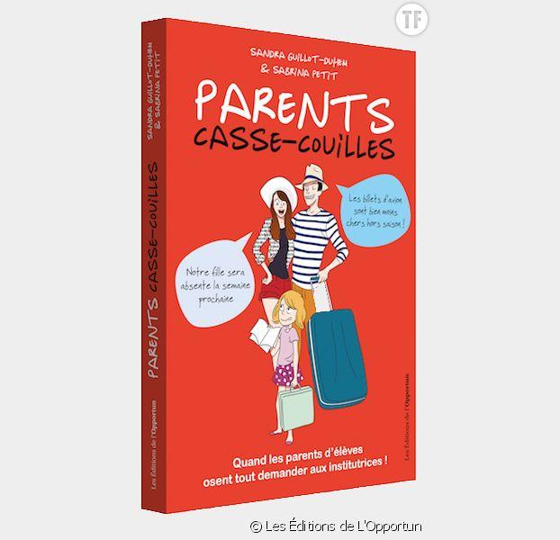 Parents casse-couilles. Quand les parents d'élèves osent tout demander aux institutrices, de Sandra Guillot-Duhem et Sabrina Petit.