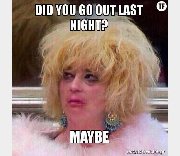 T'es sortie hier ? Peut-être...