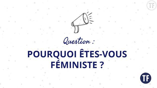 Pourquoi êtes-vous féministe ?