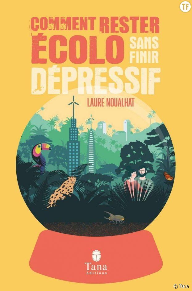 Comment rester écolo sans finir dépressif de Laure Noualhat