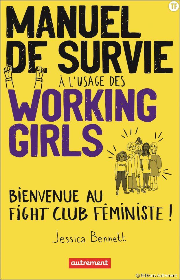 Un livre tout à la fois féroce et sororal à l'usage des working girls.