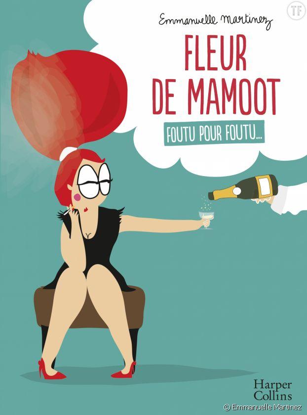 Fleur de Mamoot, Foutu pour foutu par Emmanuelle Martinez