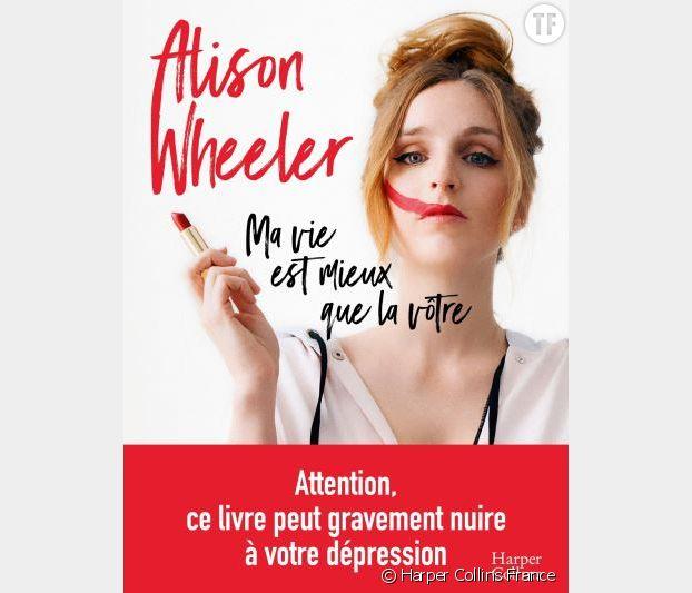"""""""Ma vie est mieux que la vôtre"""", l'opus girl power d'Alison Wheeler."""