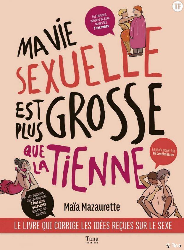 """""""Ma vie sexuelle est plus grosse que la tienne"""" de Maia Mazaurette"""