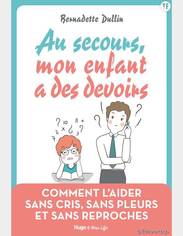 """""""Au secours, mon enfant a des devoirs"""", Bernadette Dullin, Éditions Hugo"""