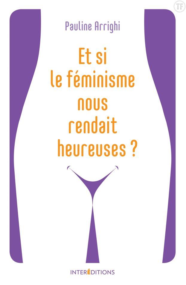 """""""Et si le féminisme nous rendait heureuses ?"""" (Editions Interéditions)"""