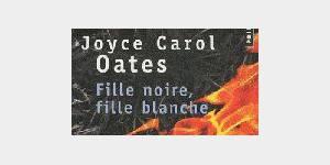 Joyce Carol Oates, « Fille noire, fille blanche »
