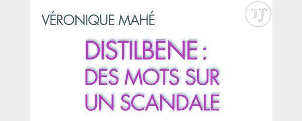 Distilbène, des mots sur un scandale de Véronique Mahé