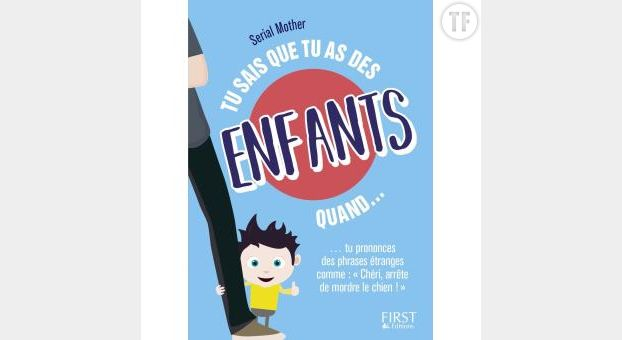 """Tu sais que tu as des enfants quand"" de Serial Mother, éditions First"