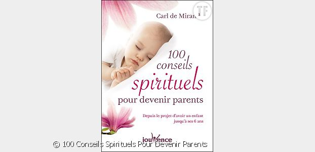 """100 Conseils Spirituels Pour Devenir Parents"" de Carl Miranda, Editions Jouvence"