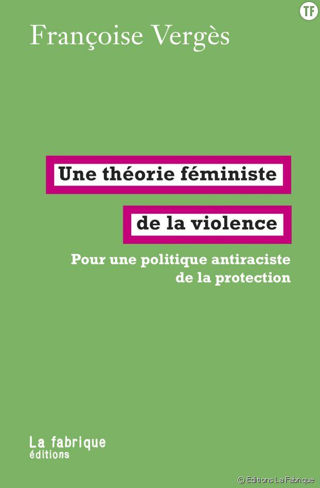 """""""Une théorie féministe de la violence"""", de Françoise Vergès."""