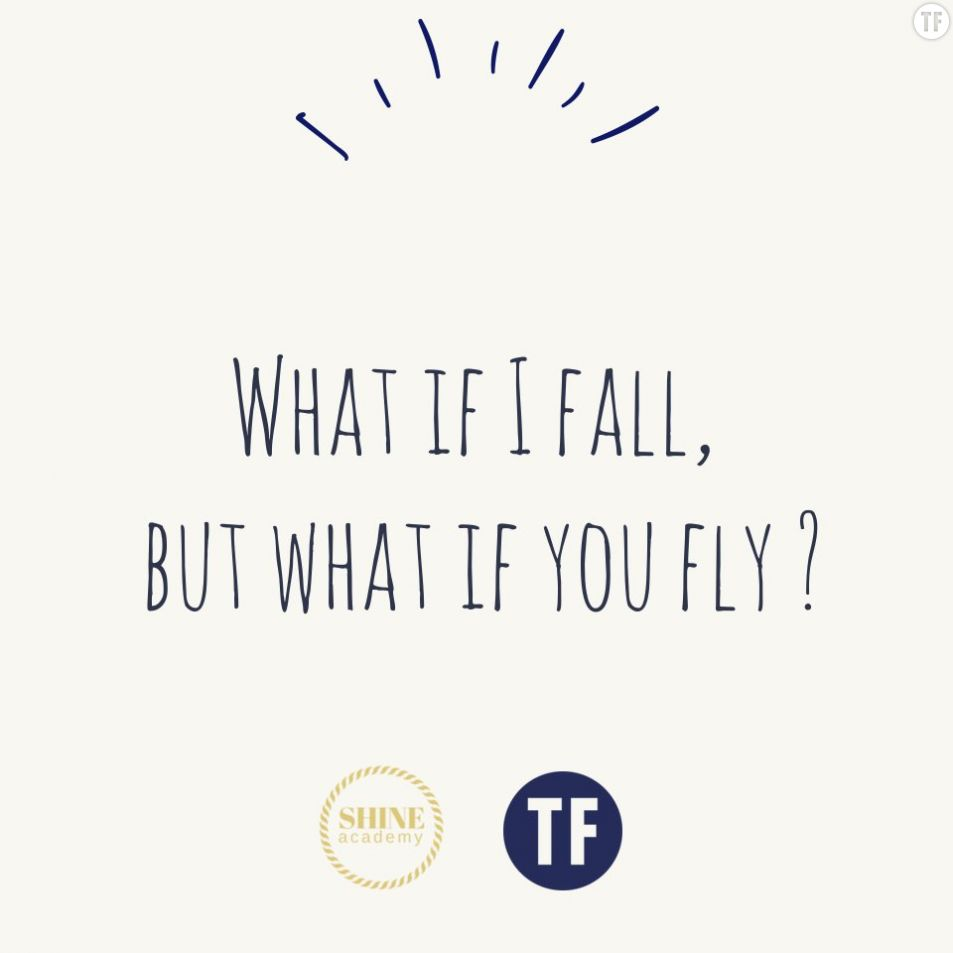 What if I fall, but what if you fly ?