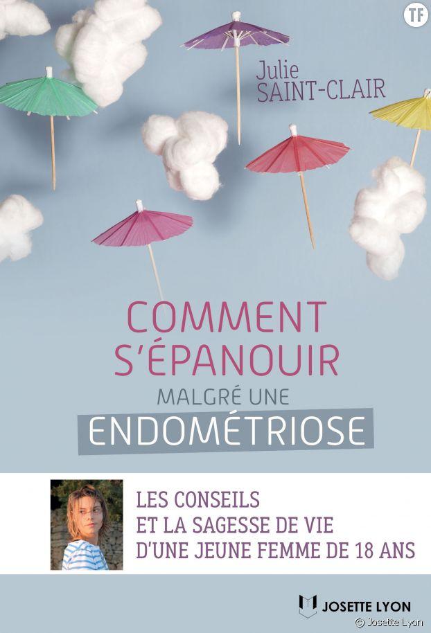 """""""Comment s'épanouir malgré une endométriose"""", Julie Saint-Clair Éditions Josette Lyon"""